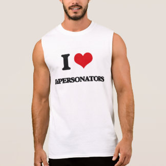 I Love Impersonators Sleeveless T-shirt