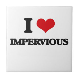 I Love Impervious Small Square Tile