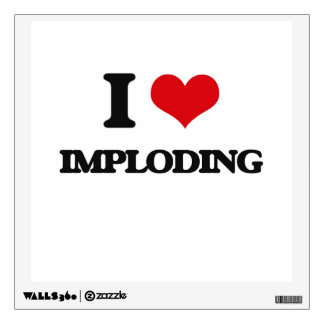I Love Imploding Wall Decal