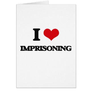 I Love Imprisoning Greeting Card