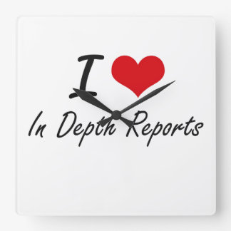 I Love In-Depth Reports Square Wallclock