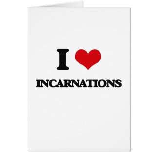 I Love Incarnations Greeting Card