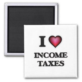 I Love Income Taxes Magnet