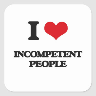 I Love Incompetent People Square Stickers