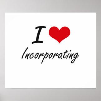 I Love Incorporating Poster