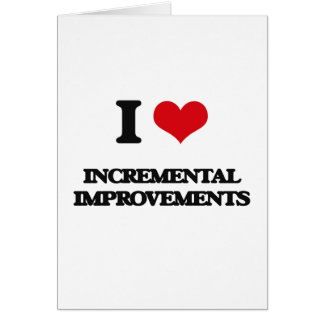 I Love Incremental Improvements Greeting Cards