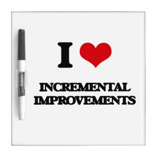 I Love Incremental Improvements Dry-Erase Board