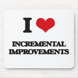 I Love Incremental Improvements Mouse Pad