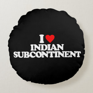 I LOVE INDIAN SUBCONTINENT ROUND PILLOW