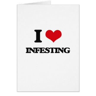 I Love Infesting Greeting Cards