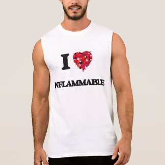 I Love Inflammable Sleeveless T-shirts