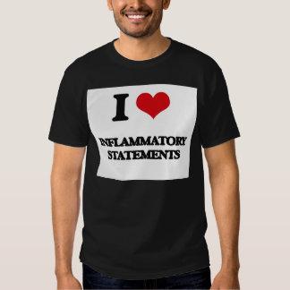 I Love Inflammatory Statements T-shirts