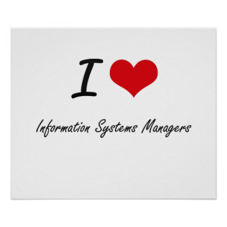 I love Information Systems Managers Poster