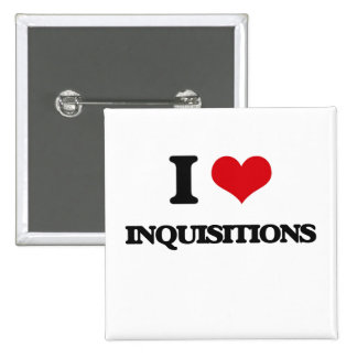 I Love Inquisitions Buttons