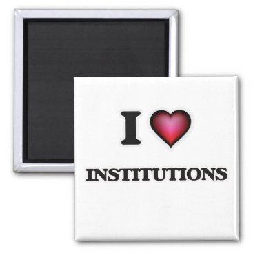 Professional Business I Love Institutions Magnet