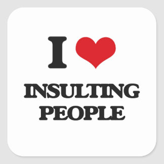 I Love Insulting People Square Sticker