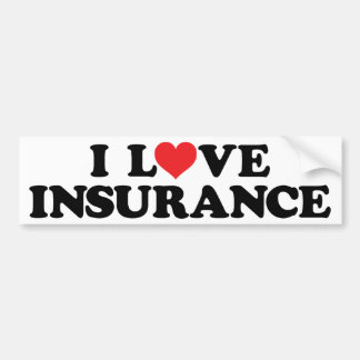 I love insurance bumper sticker