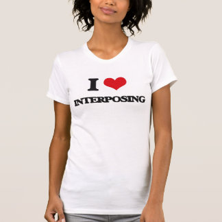 I Love Interposing Tee Shirt