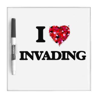 I Love Invading Dry-Erase Board