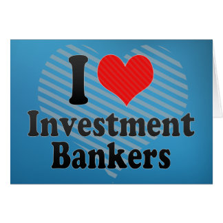 I Love Investment Bankers Greeting Card