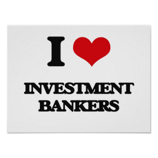I love Investment Bankers Poster