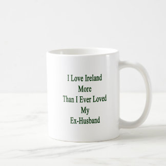 I Love Ireland More Than I Ever Loved My Ex Husban Classic White Coffee Mug