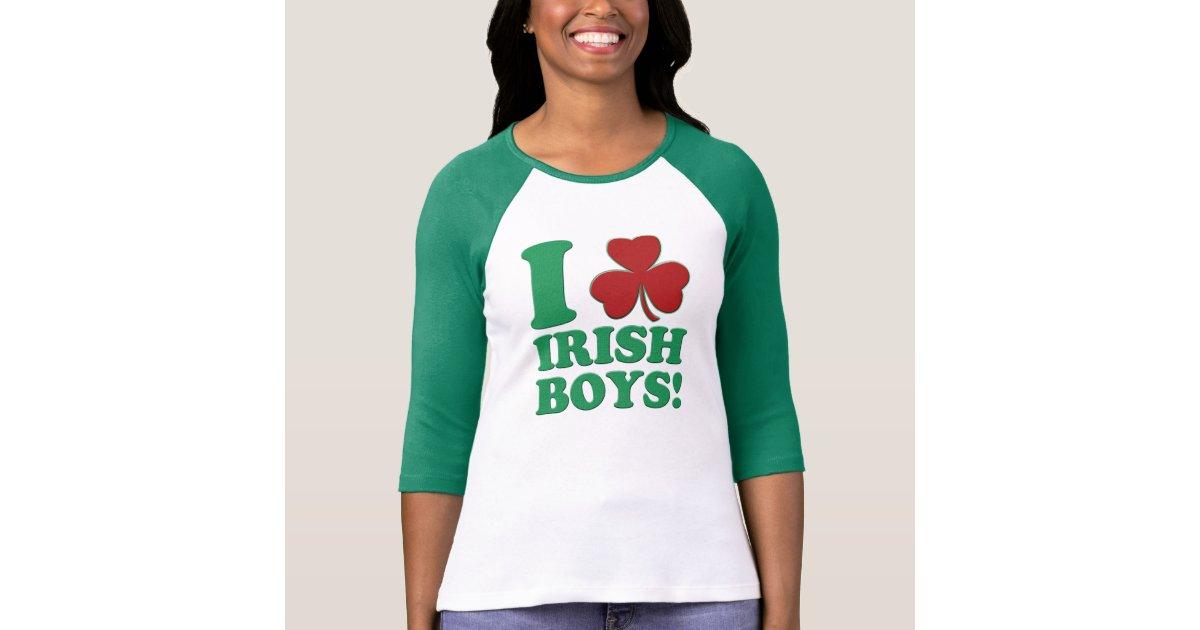 I Love Irish Boys Shirt I love Irish Boys! T-S...