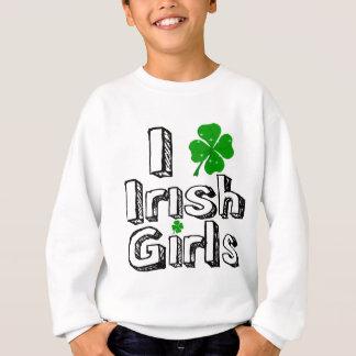 I love irish girls! sweatshirt