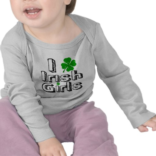 I love irish girls! t shirts