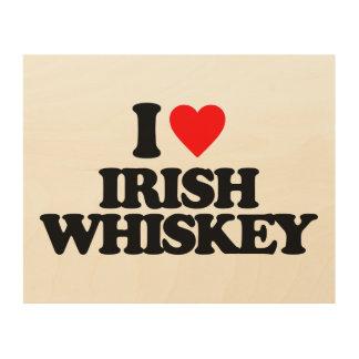 I LOVE IRISH WHISKEY WOOD CANVASES
