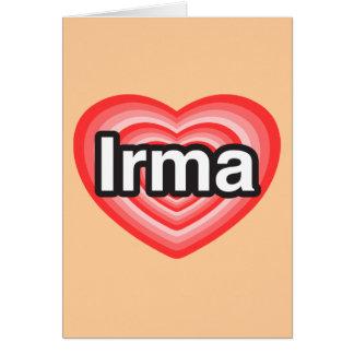 I love Irma. I love you Irma. Heart Card