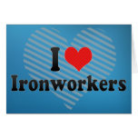 I Love Ironworkers Cards