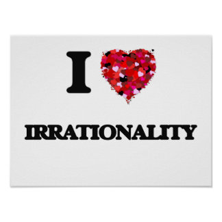 I Love Irrationality Poster