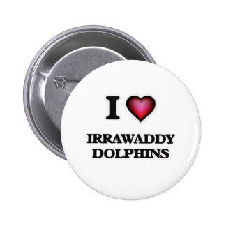 I Love Irrawaddy Dolphins Button