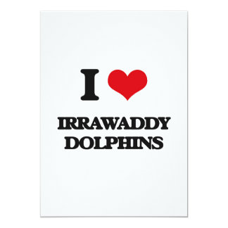 I love Irrawaddy Dolphins 5x7 Paper Invitation Card