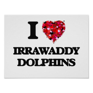 I love Irrawaddy Dolphins Poster