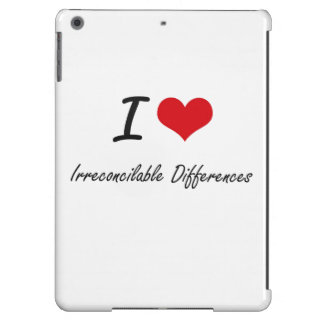 I Love Irreconcilable Differences Cover For iPad Air