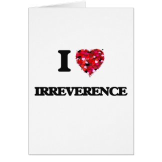 I Love Irreverence Greeting Card