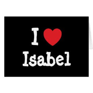 I love Isabel heart T-Shirt Greeting Card