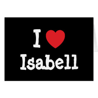 I love Isabell heart T-Shirt Greeting Card