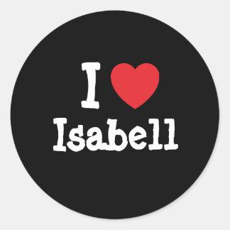 I love Isabell heart T-Shirt Round Sticker