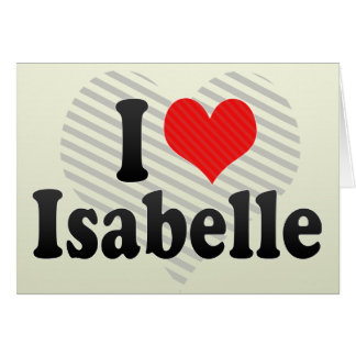 I Love Isabelle Greeting Card