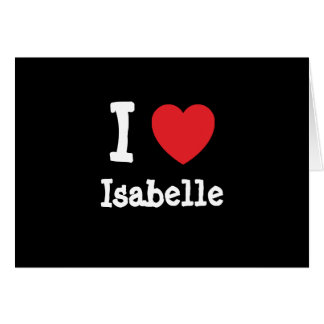 I love Isabelle heart T-Shirt Greeting Card