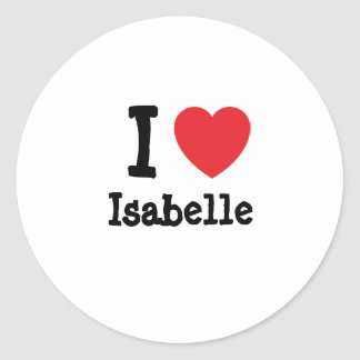 I love Isabelle heart T-Shirt Classic Round Sticker