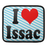 I love Issac Sleeves For iPads