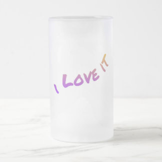 I Love It, colorful word art slogan Frosted Glass Beer Mug