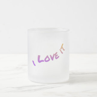 I Love It, colorful word art slogan Frosted Glass Coffee Mug