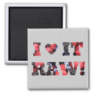 I love it raw, raw foods 2 inch square magnet