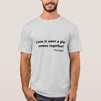 I love it when a plan comes together!, - Hannibal T-Shirt