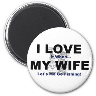 I LOVE it when MY WIFE lets me go fishing. 2 Inch Round Magnet